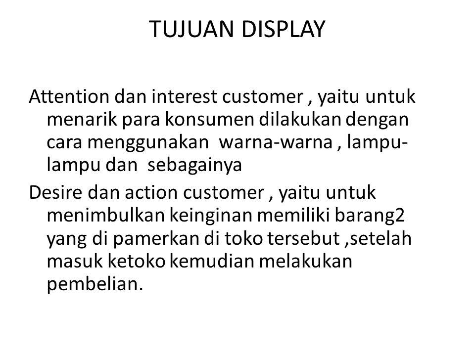 DISPLAY Display adalah suatu cara penataan produk barang yang diterapkan perusahaan tertentu dengan tujuan menarik minat konsumen