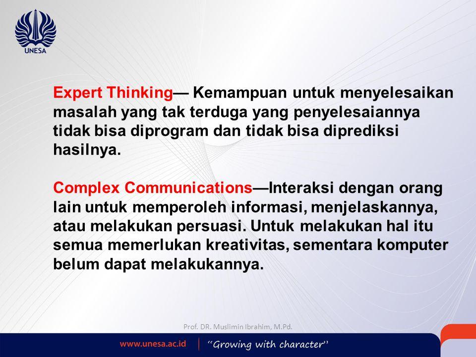 Expert Thinking— Kemampuan untuk menyelesaikan masalah yang tak terduga yang penyelesaiannya tidak bisa diprogram dan tidak bisa diprediksi hasilnya.