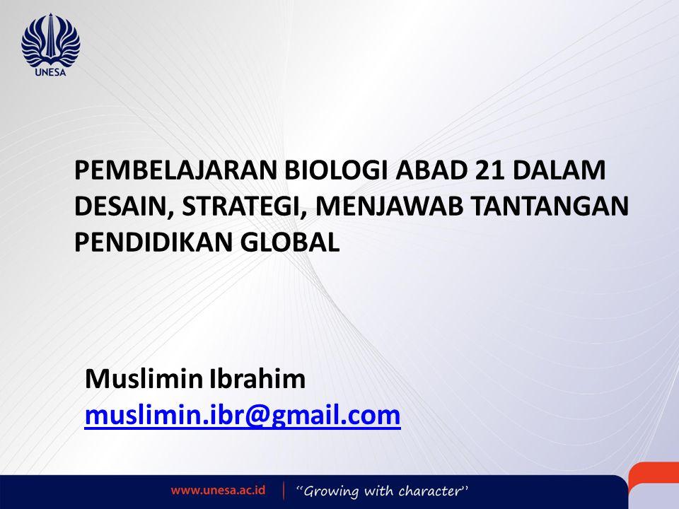 Muslimin Ibrahim muslimin.ibr@gmail.com PEMBELAJARAN BIOLOGI ABAD 21 DALAM DESAIN, STRATEGI, MENJAWAB TANTANGAN PENDIDIKAN GLOBAL