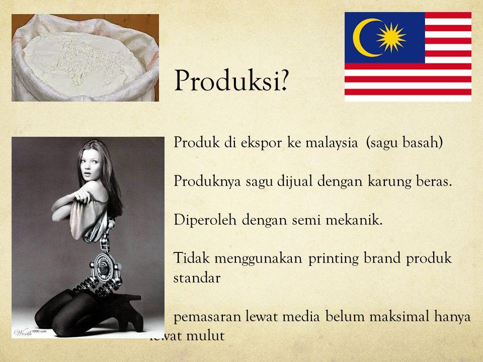 Produksi? Produk di ekspor ke malaysia (sagu basah) Produknya sagu dijual dengan karung beras. Diperoleh dengan semi mekanik. Tidak menggunakan printi