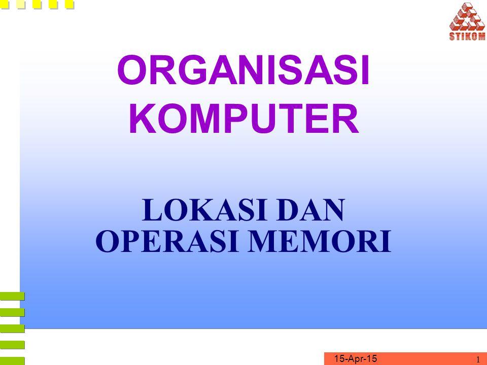 15-Apr-15 1 ORGANISASI KOMPUTER LOKASI DAN OPERASI MEMORI