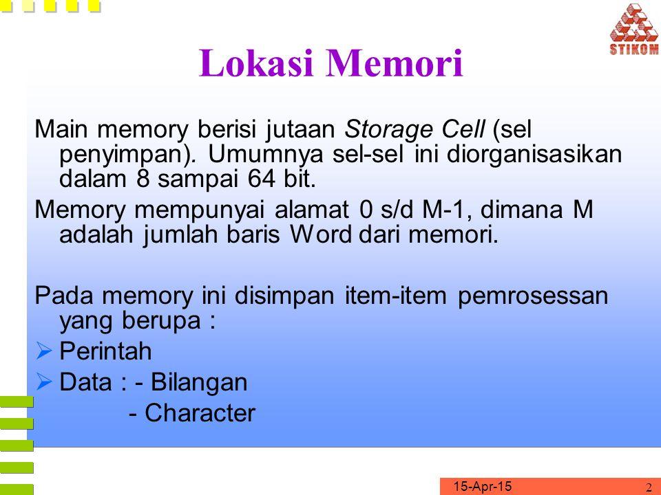 15-Apr-15 2 Main memory berisi jutaan Storage Cell (sel penyimpan). Umumnya sel-sel ini diorganisasikan dalam 8 sampai 64 bit. Memory mempunyai alamat