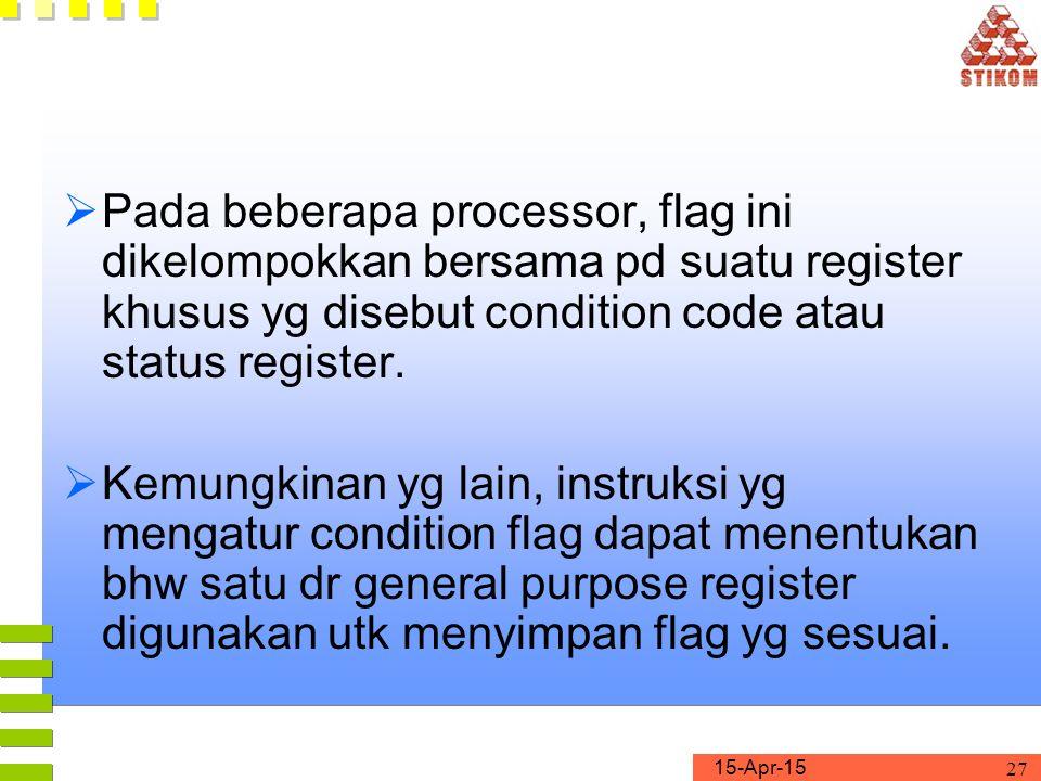 15-Apr-15 27  Pada beberapa processor, flag ini dikelompokkan bersama pd suatu register khusus yg disebut condition code atau status register.  Kemu