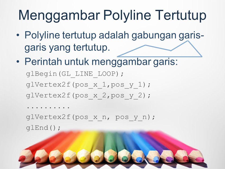 Menggambar Polyline Tertutup Polyline tertutup adalah gabungan garis- garis yang tertutup.
