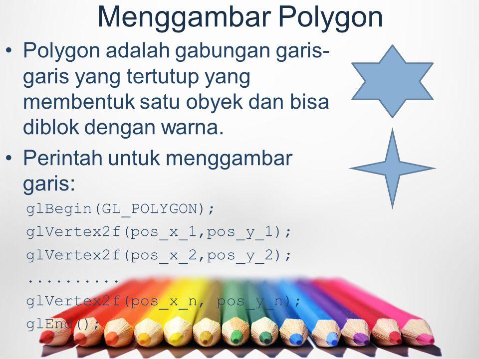 Menggambar Polygon Polygon adalah gabungan garis- garis yang tertutup yang membentuk satu obyek dan bisa diblok dengan warna.