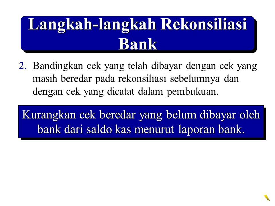 Langkah-langkah Rekonsiliasi Bank 2.Bandingkan cek yang telah dibayar dengan cek yang masih beredar pada rekonsiliasi sebelumnya dan dengan cek yang d