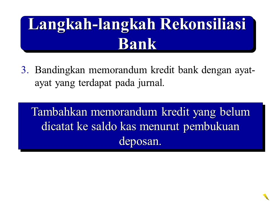 Langkah-langkah Rekonsiliasi Bank 3.Bandingkan memorandum kredit bank dengan ayat- ayat yang terdapat pada jurnal.
