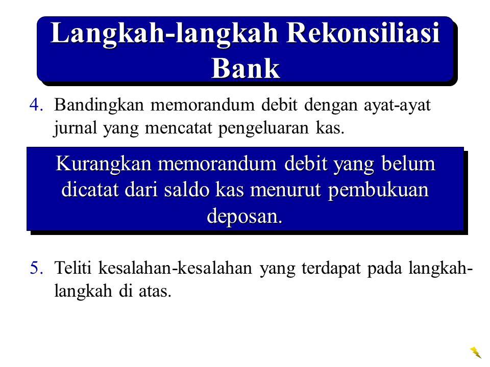 Langkah-langkah Rekonsiliasi Bank 4.Bandingkan memorandum debit dengan ayat-ayat jurnal yang mencatat pengeluaran kas.