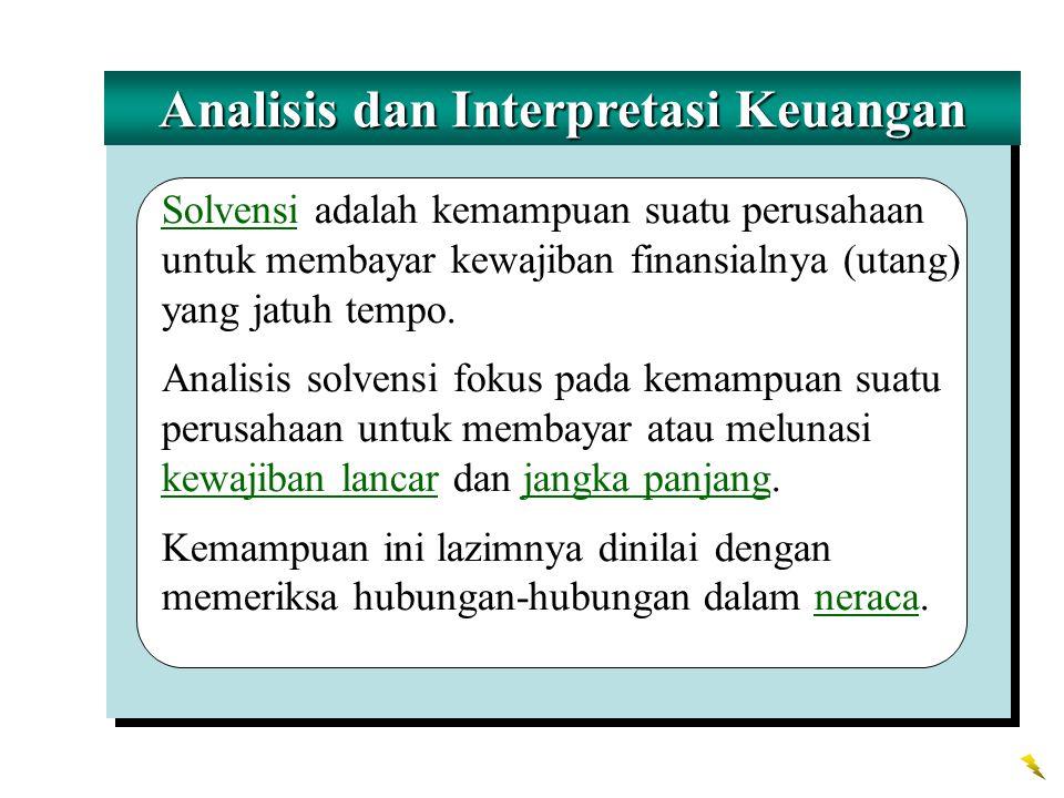 Analisis dan Interpretasi Keuangan Solvensi adalah kemampuan suatu perusahaan untuk membayar kewajiban finansialnya (utang) yang jatuh tempo. Analisis