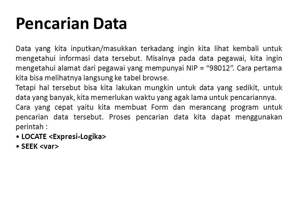 Misal untuk dalam pencarian data barang : Menggunakan Perintah LOCATE : Locate for kd_brg = Thisform.text1.value If Found() *Jika diketemukan...