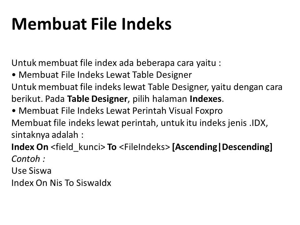 Membuat File Indeks Untuk membuat file index ada beberapa cara yaitu : Membuat File Indeks Lewat Table Designer Untuk membuat file indeks lewat Table