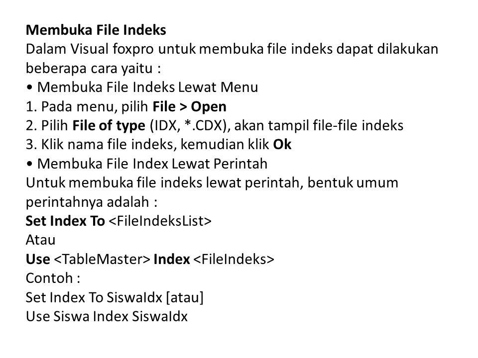 Membuka File Indeks Dalam Visual foxpro untuk membuka file indeks dapat dilakukan beberapa cara yaitu : Membuka File Indeks Lewat Menu 1. Pada menu, p