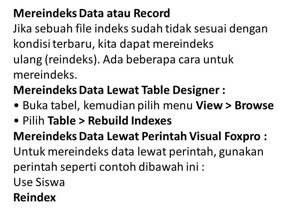 Mereindeks Data atau Record Jika sebuah file indeks sudah tidak sesuai dengan kondisi terbaru, kita dapat mereindeks ulang (reindeks). Ada beberapa ca