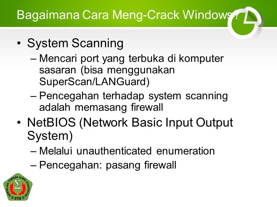 Bagaimana Cara Meng-Crack Windows? System Scanning –Mencari port yang terbuka di komputer sasaran (bisa menggunakan SuperScan/LANGuard) –Pencegahan te