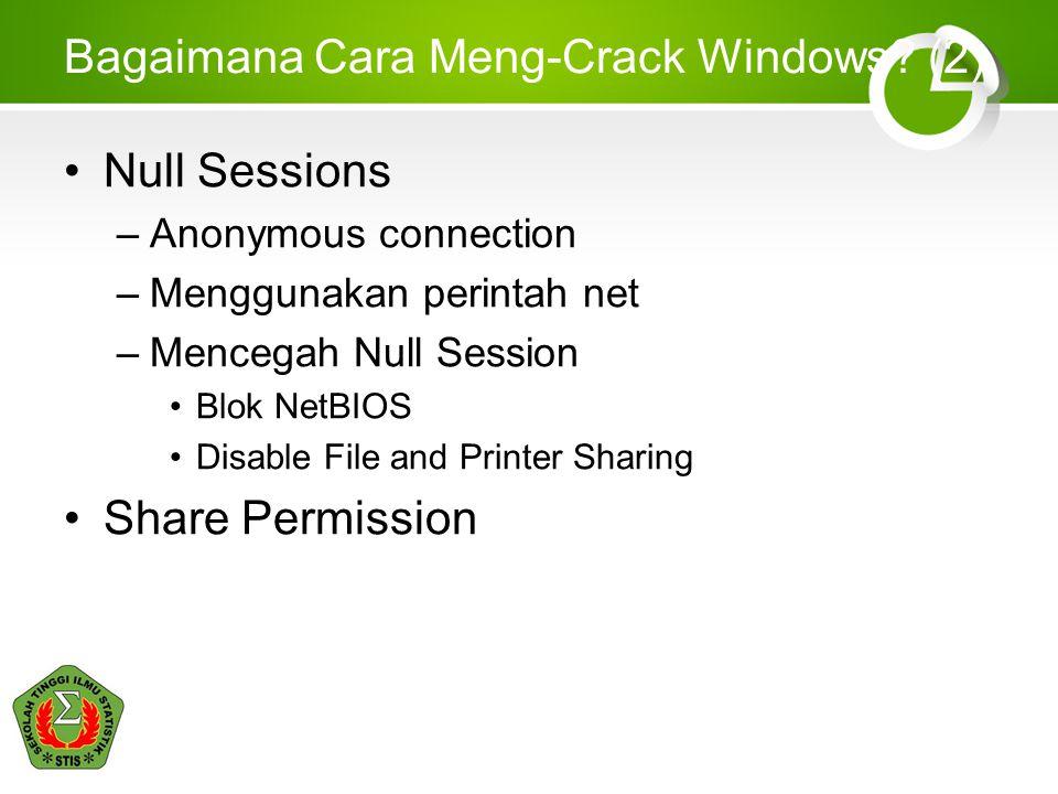 Bagaimana Cara Meng-Crack Windows? (2) Null Sessions –Anonymous connection –Menggunakan perintah net –Mencegah Null Session Blok NetBIOS Disable File