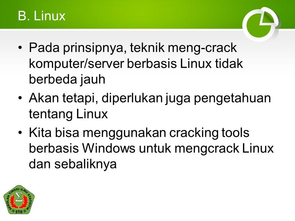 B. Linux Pada prinsipnya, teknik meng-crack komputer/server berbasis Linux tidak berbeda jauh Akan tetapi, diperlukan juga pengetahuan tentang Linux K
