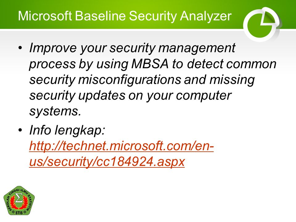 Microsoft Baseline Security Analyzer Improve your security management process by using MBSA to detect common security misconfigurations and missing se