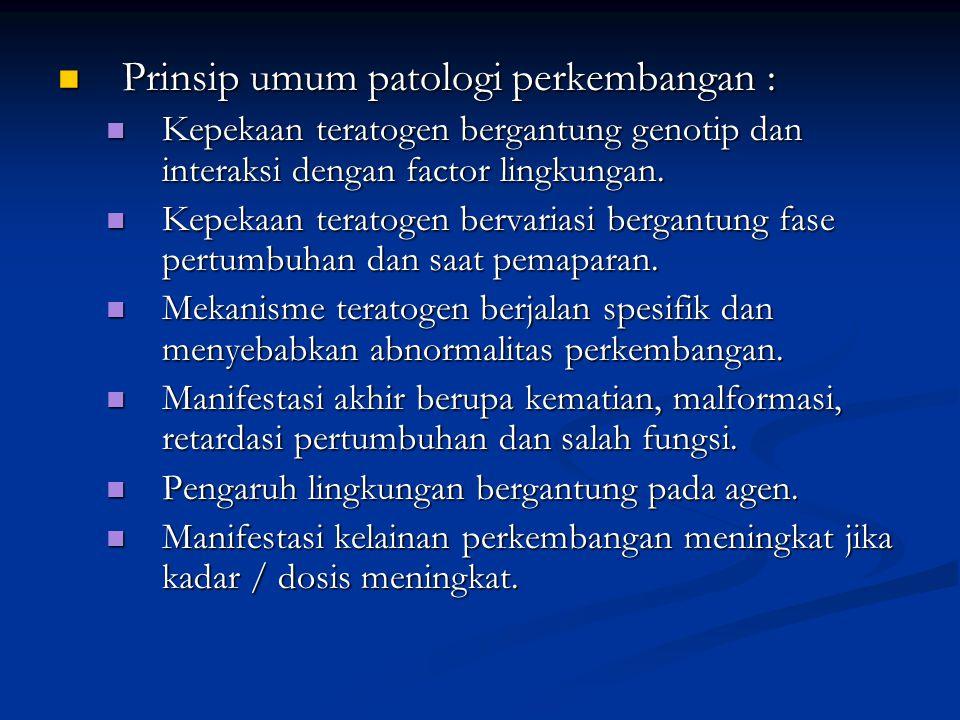 Prinsip umum patologi perkembangan : Prinsip umum patologi perkembangan : Kepekaan teratogen bergantung genotip dan interaksi dengan factor lingkungan