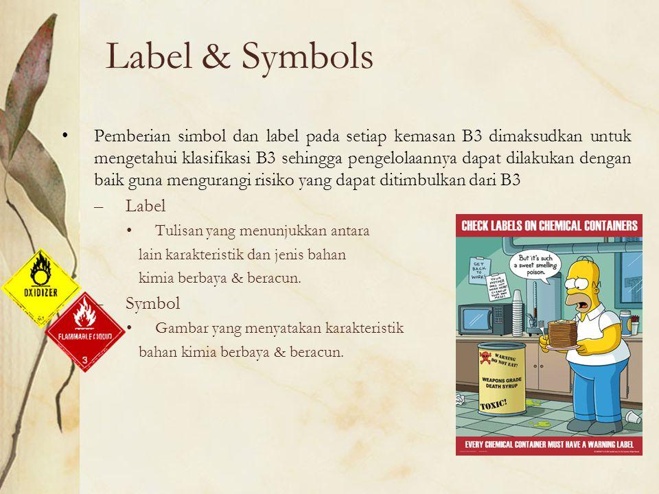 Label & Symbols Pemberian simbol dan label pada setiap kemasan B3 dimaksudkan untuk mengetahui klasifikasi B3 sehingga pengelolaannya dapat dilakukan
