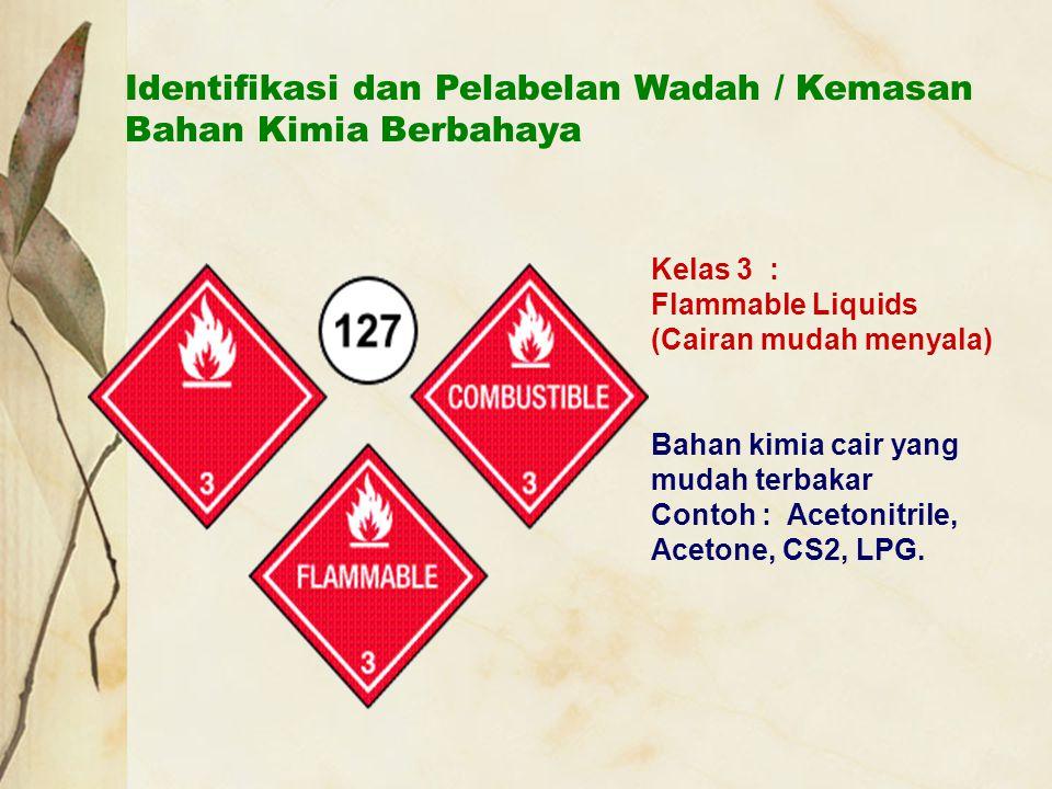 Identifikasi dan Pelabelan Wadah / Kemasan Bahan Kimia Berbahaya Kelas 3 : Flammable Liquids (Cairan mudah menyala) Bahan kimia cair yang mudah terbak