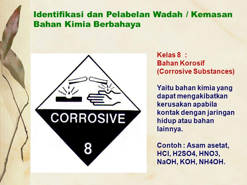Identifikasi dan Pelabelan Wadah / Kemasan Bahan Kimia Berbahaya Kelas 8 : Bahan Korosif (Corrosive Substances) Yaitu bahan kimia yang dapat mengakiba