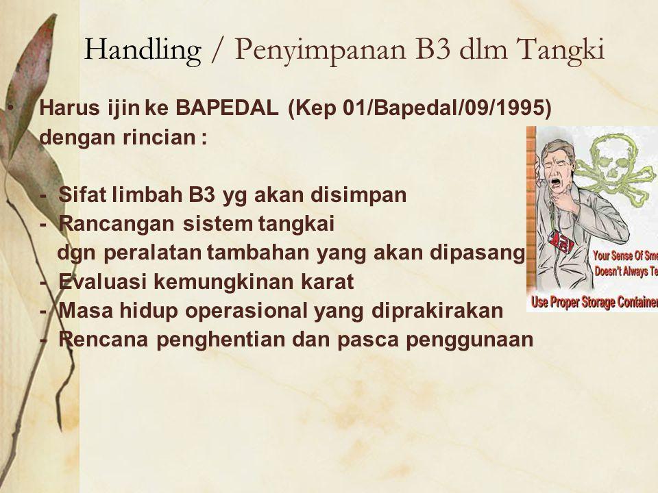 Handling / Penyimpanan B3 dlm Tangki Harus ijin ke BAPEDAL (Kep 01/Bapedal/09/1995) dengan rincian : - Sifat limbah B3 yg akan disimpan - Rancangan si