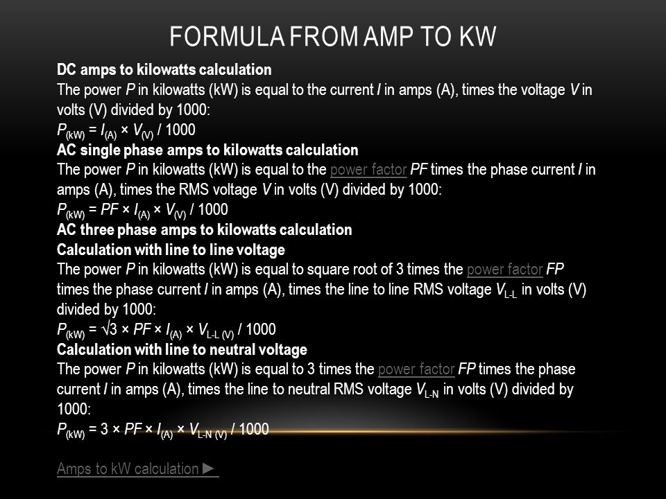 FORMULA FROM AMP TO KW DC amps to kilowatts calculation The power P in kilowatts (kW) is equal to the current I in amps (A), times the voltage V in vo