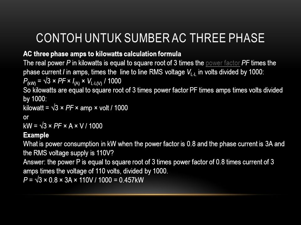 CONTOH UNTUK SUMBER AC THREE PHASE AC three phase amps to kilowatts calculation formula The real power P in kilowatts is equal to square root of 3 tim