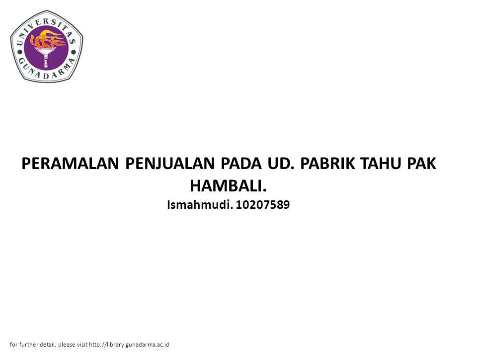 PERAMALAN PENJUALAN PADA UD. PABRIK TAHU PAK HAMBALI. Ismahmudi. 10207589 for further detail, please visit http://library.gunadarma.ac.id
