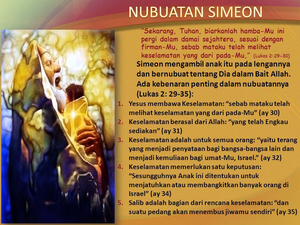 Simeon mengambil anak itu pada lengannya dan bernubuat tentang Dia dalam Bait Allah. Ada kebenaran penting dalam nubuatannya (Lukas 2: 29-35): 1.Yesus
