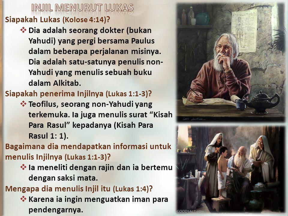 Siapakah Lukas (Kolose 4:14) ?  Dia adalah seorang dokter (bukan Yahudi) yang pergi bersama Paulus dalam beberapa perjalanan misinya. Dia adalah satu