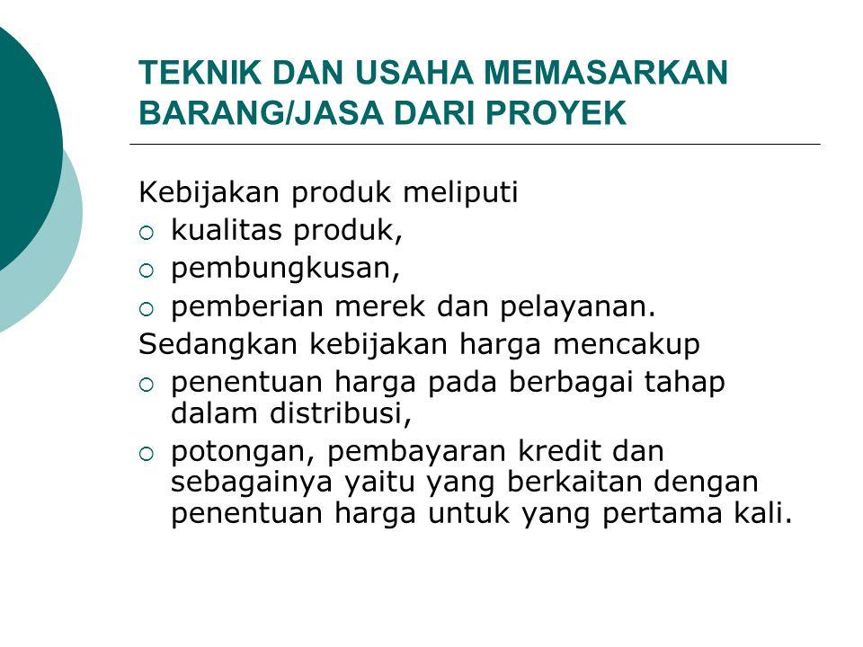 TEKNIK DAN USAHA MEMASARKAN BARANG/JASA DARI PROYEK Kebijakan produk meliputi  kualitas produk,  pembungkusan,  pemberian merek dan pelayanan. Seda