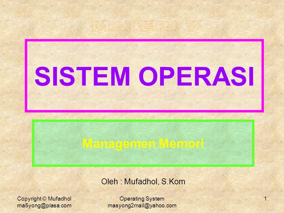 Copyright © Mufadhol ma5yong@plasa.com Operating System masyong2mail@yahoo.com 1 SISTEM OPERASI Managemen Memori Oleh : Mufadhol, S.Kom