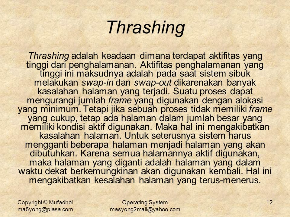 Copyright © Mufadhol ma5yong@plasa.com Operating System masyong2mail@yahoo.com 12 Thrashing Thrashing adalah keadaan dimana terdapat aktifitas yang ti
