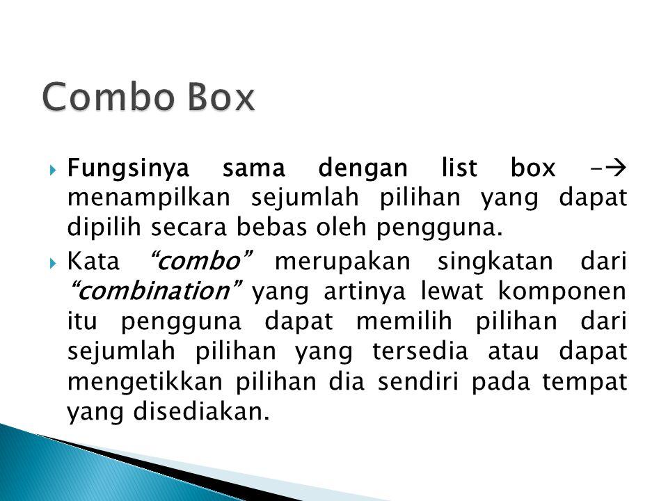 """ Fungsinya sama dengan list box -  menampilkan sejumlah pilihan yang dapat dipilih secara bebas oleh pengguna.  Kata """"combo"""" merupakan singkatan da"""