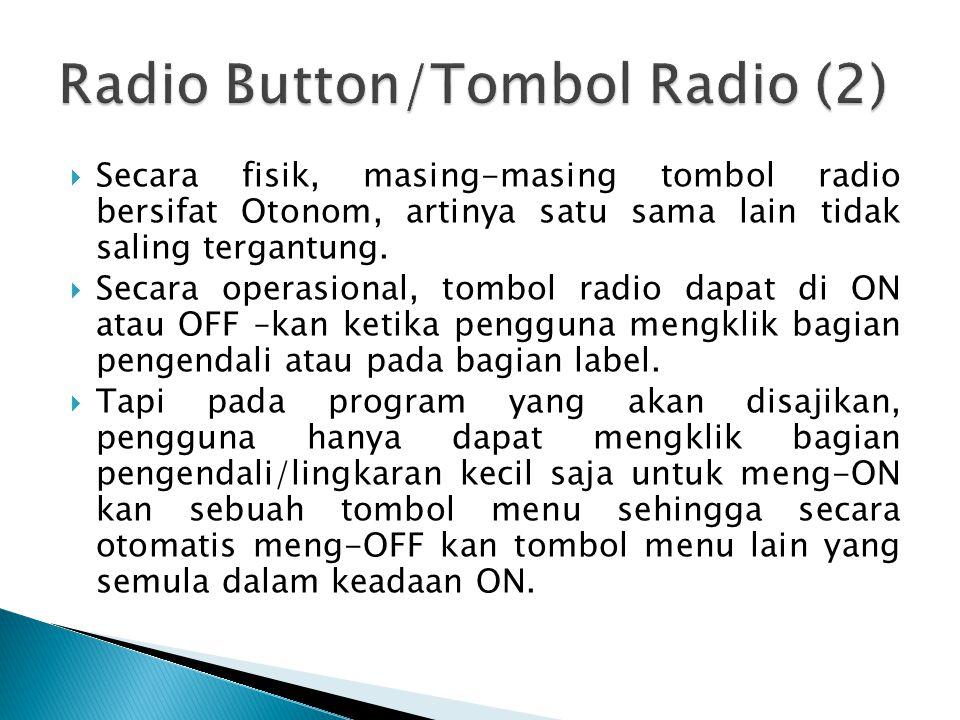  Secara fisik, masing-masing tombol radio bersifat Otonom, artinya satu sama lain tidak saling tergantung.  Secara operasional, tombol radio dapat d