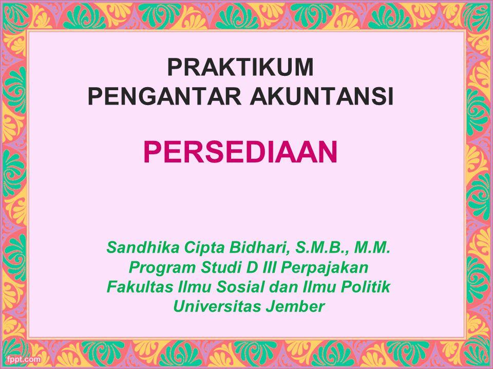 PRAKTIKUM PENGANTAR AKUNTANSI PERSEDIAAN Sandhika Cipta Bidhari, S.M.B., M.M.