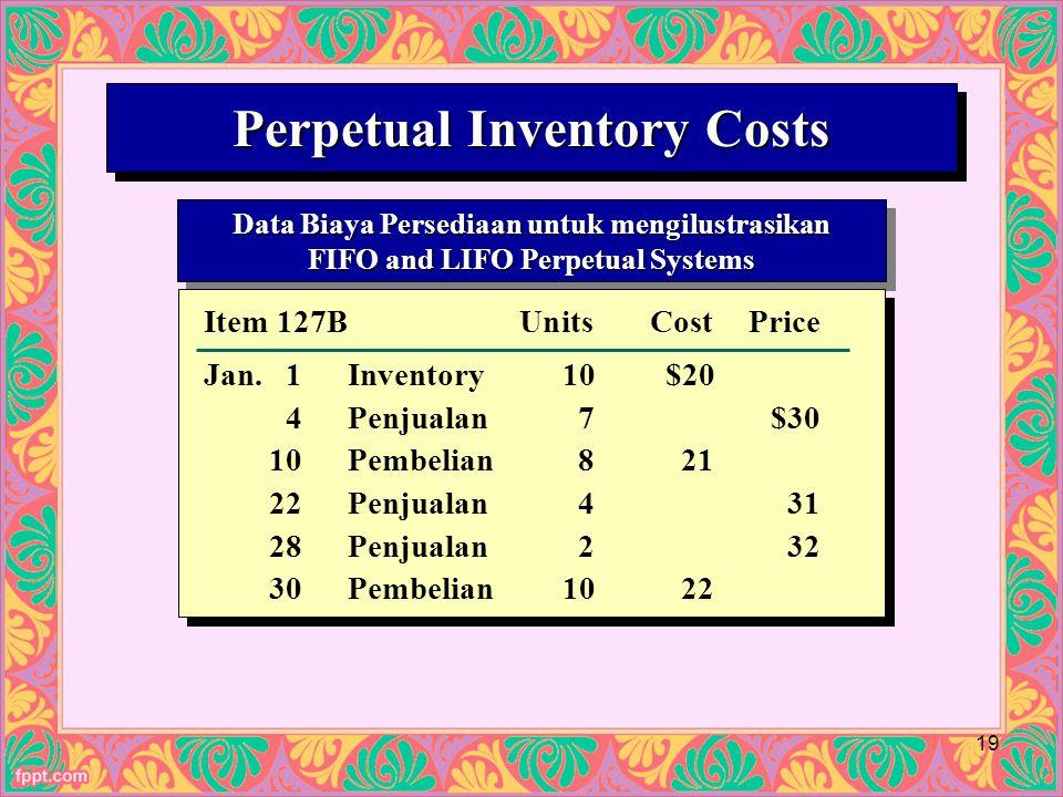 Perpetual Inventory Costs Data Biaya Persediaan untuk mengilustrasikan FIFO and LIFO Perpetual Systems Data Biaya Persediaan untuk mengilustrasikan FIFO and LIFO Perpetual Systems Cost of Mdse.