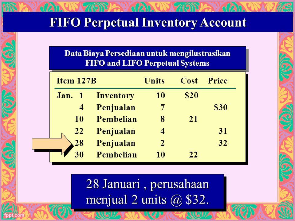 28 FIFO Perpetual Inventory Account 28 Januari, perusahaan menjual 2 units @ $32.