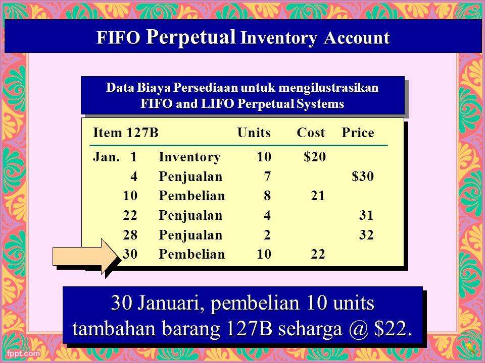 30 FIFO Perpetual Inventory Account 30 Januari, pembelian 10 units tambahan barang 127B seharga @ $22.