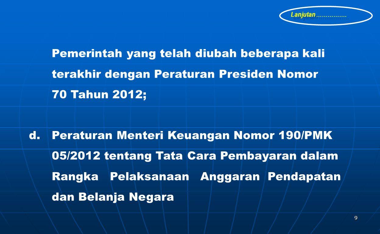 9 Pemerintah yang telah diubah beberapa kali terakhir dengan Peraturan Presiden Nomor 70 Tahun 2012; d.
