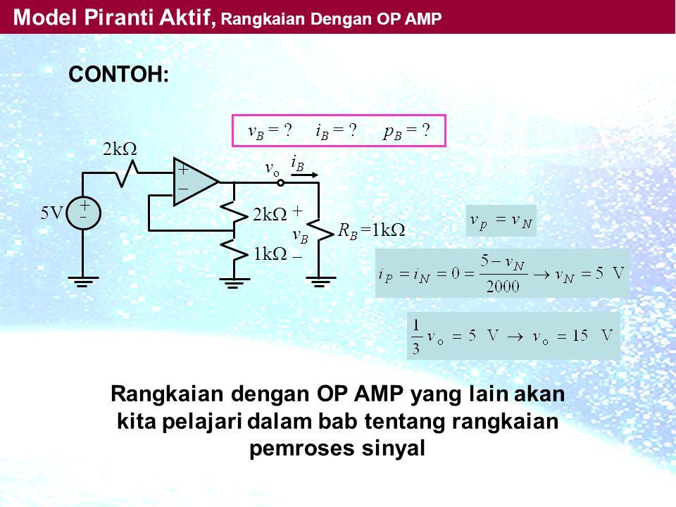++ ++ 2k  iBiB 5V 2k  1k  +vB+vB R B =1k  vovo v B = ? i B = ? p B = ? CONTOH: Rangkaian dengan OP AMP yang lain akan kita pelajari dalam ba