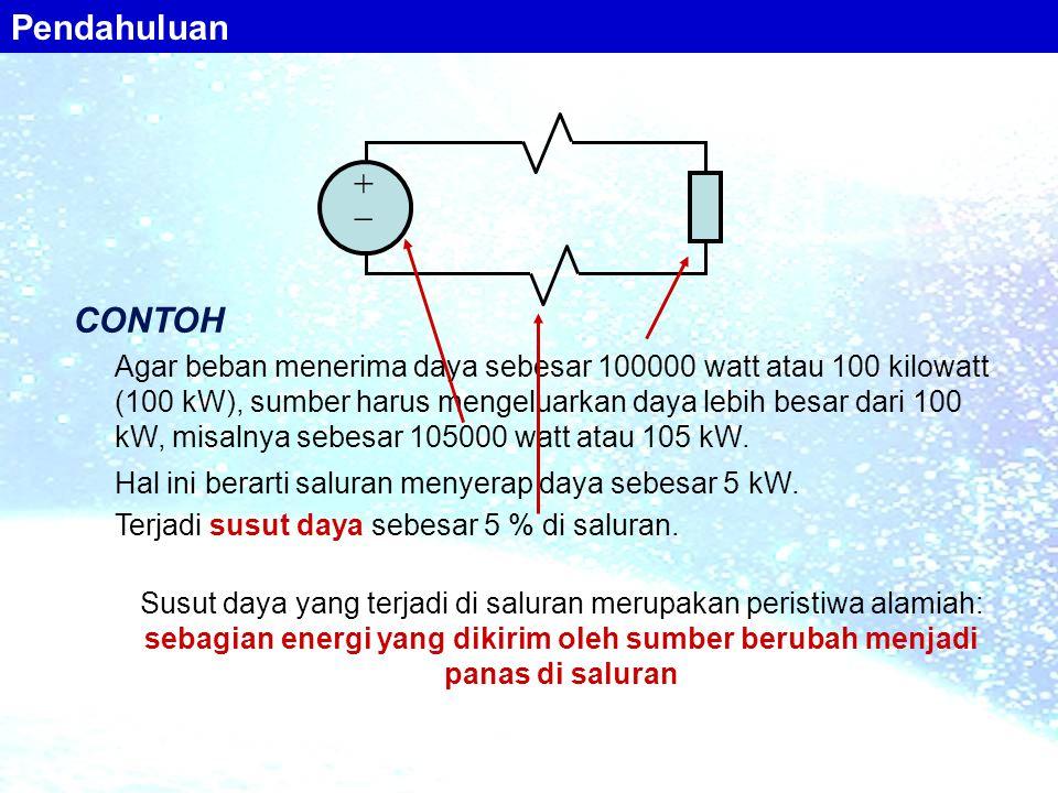 ++ CONTOH Agar beban menerima daya sebesar 100000 watt atau 100 kilowatt (100 kW), sumber harus mengeluarkan daya lebih besar dari 100 kW, misalnya