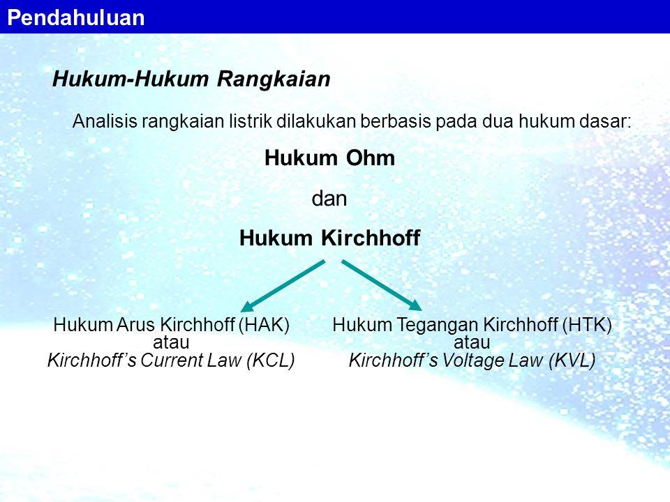 Analisis rangkaian listrik dilakukan berbasis pada dua hukum dasar: Hukum Ohm dan Hukum Kirchhoff Hukum Arus Kirchhoff (HAK) atau Kirchhoff's Current