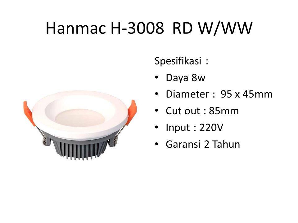 Hanmac H-3008 RD W/WW Spesifikasi : Daya 8w Diameter : 95 x 45mm Cut out : 85mm Input : 220V Garansi 2 Tahun