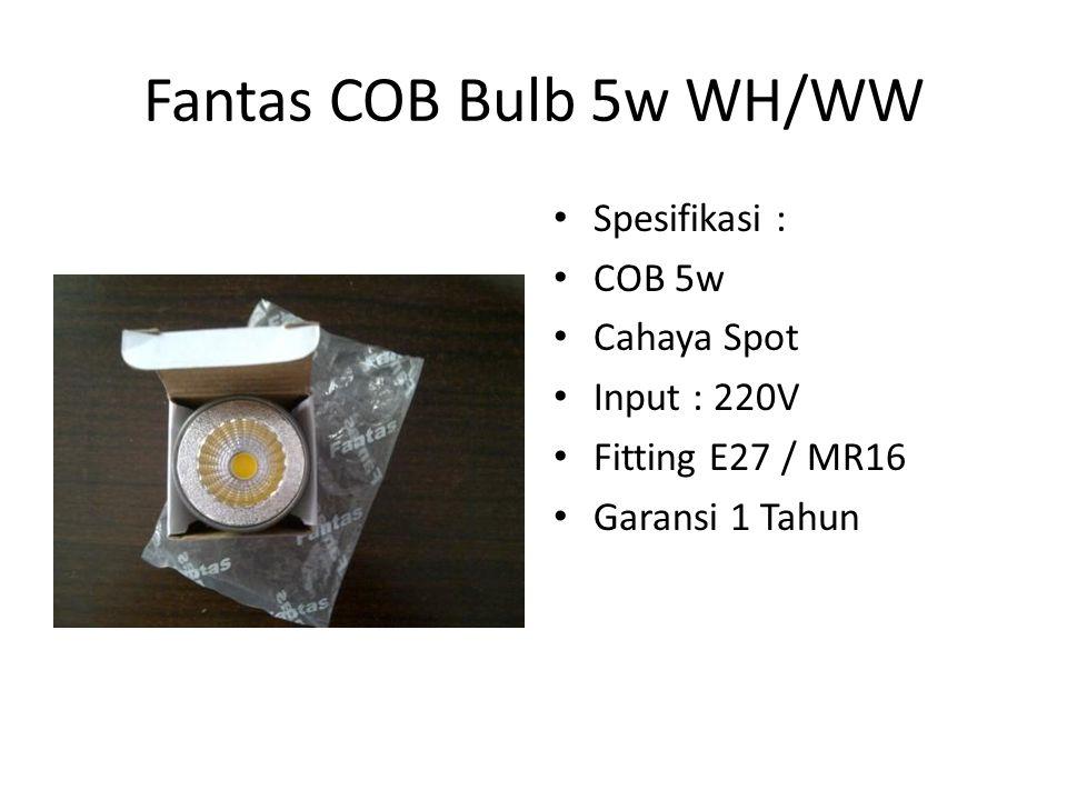 Fantas COB Bulb 5w WH/WW Spesifikasi : COB 5w Cahaya Spot Input : 220V Fitting E27 / MR16 Garansi 1 Tahun