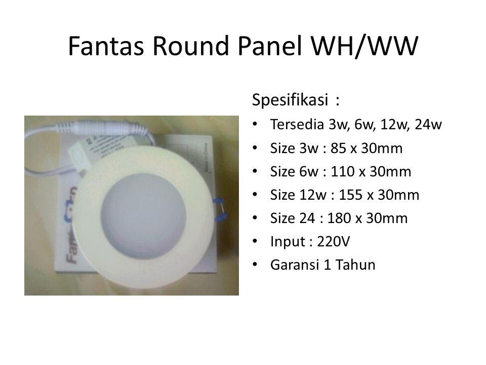 Fantas Round Panel WH/WW Spesifikasi : Tersedia 3w, 6w, 12w, 24w Size 3w : 85 x 30mm Size 6w : 110 x 30mm Size 12w : 155 x 30mm Size 24 : 180 x 30mm I