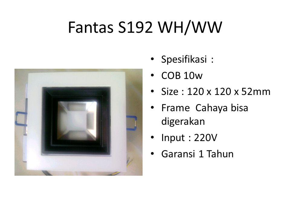 Fantas S192 WH/WW Spesifikasi : COB 10w Size : 120 x 120 x 52mm Frame Cahaya bisa digerakan Input : 220V Garansi 1 Tahun