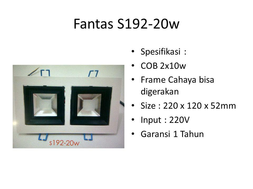 Fantas S192-20w Spesifikasi : COB 2x10w Frame Cahaya bisa digerakan Size : 220 x 120 x 52mm Input : 220V Garansi 1 Tahun