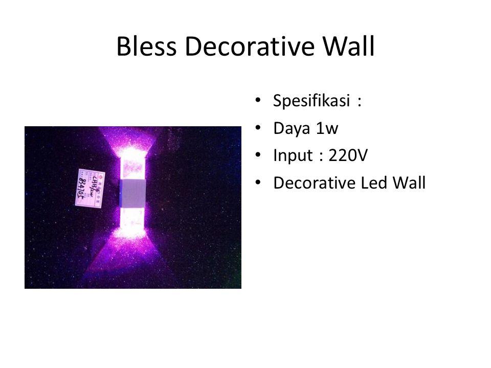 Bless Decorative Wall Spesifikasi : Daya 1w Input : 220V Decorative Led Wall